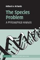 The Species Problem A Philosophical Analysis by Richard A. (University of Alabama) Richards
