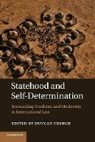 Statehood and Self-Determination Reconciling Tradition and Modernity in International Law by Duncan (University of Lincoln) French