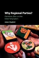 Why Regional Parties? Clientelism, Elites, and the Indian Party System by Adam (George Washington University, Washington DC) Ziegfeld