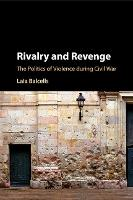 Rivalry and Revenge The Politics of Violence during Civil War by Laia (Duke University, North Carolina) Balcells