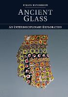Ancient Glass An Interdisciplinary Exploration by Julian (Dr, University of Nottingham) Henderson