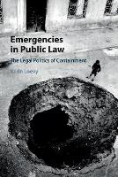 Emergencies in Public Law The Legal Politics of Containment by Karin Loevy