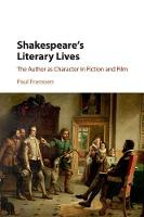 Shakespeare's Literary Lives The Author as Character in Fiction and Film by Paul Franssen