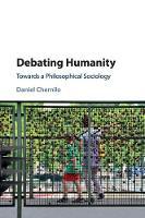 Debating Humanity Towards a Philosophical Sociology by Daniel (Loughborough University) Chernilo