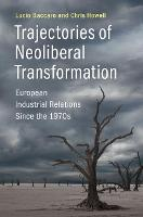 Trajectories of Neoliberal Transformation European Industrial Relations Since the 1970s by Lucio (Universite de Geneve) Baccaro, Chris (Oberlin College, Ohio) Howell