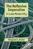 The Reflexive Imperative in Late Modernity by Margaret S. (Ecole Polytechnique Federale de Lausanne) Archer