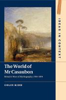 The World of Mr Casaubon Britain's Wars of Mythography, 1700-1870 by Colin (University of St Andrews, Scotland) Kidd