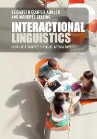 Interactional Linguistics An Introduction to Language in Social Interaction by Elizabeth Couper-Kuhlen, Margret Selting