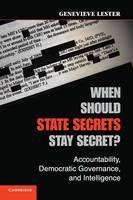 When Should State Secrets Stay Secret? Accountability, Democratic Governance, and Intelligence by Genevieve Lester