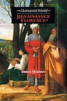 The Humanist World of Renaissance Florence by Brian Jeffrey (East Tennessee State University) Maxson