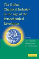 The Global Chemical Industry in the Age of the Petrochemical Revolution by Louis Galambos, Takashi Hikino, Vera Zamagni