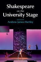 Shakespeare on the University Stage by Andrew James (University of North Carolina, Charlotte) Hartley