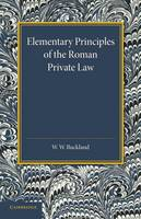 Elementary Principles of the Roman Private Law by W. W. Buckland
