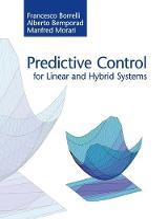 Predictive Control for Linear and Hybrid Systems by Francesco (University of California, Berkeley) Borrelli, Alberto Bemporad, Manfred Morari