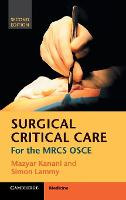 Surgical Critical Care For the MRCS OSCE by Mazyar Kanani, Simon Lammy