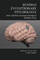 Beyond Evolutionary Psychology How and Why Neuropsychological Modules Arise by George (University of Cape Town) Ellis, Mark (University of Cape Town) Solms