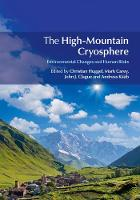 The High-Mountain Cryosphere Environmental Changes and Human Risks by Christian (Universitat Zurich) Huggel