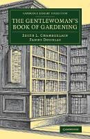 The Gentlewoman's Book of Gardening by Edith L. Chamberlain, Fanny Douglas
