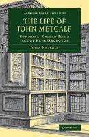 The Life of John Metcalf Commonly Called Blind Jack of Knaresborough by John Metcalf