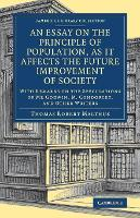 An Essay on the Principle of Population, as It Affects the Future Improvement of Society With Remarks on the Speculations of Mr Godwin, M. Condorcet, and Other Writers by Thomas Robert Malthus