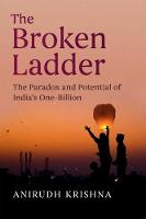The Broken Ladder The Paradox and Potential of India's One-Billion by Anirudh (Duke University, North Carolina) Krishna