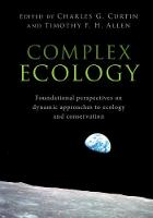 Complex Ecology Foundational Perspectives on Dynamic Approaches to Ecology and Conservation by Charles G. (University of Montana) Curtin