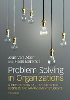 Problem Solving in Organizations A Methodological Handbook for Business and Management Students by Joan Ernst Van Aken, Hans (Technische Universiteit Eindhoven the Netherlands) Berends