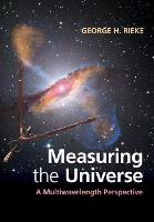 Measuring the Universe A Multiwavelength Perspective by George H. (University of Arizona) Rieke