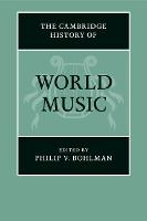 The Cambridge History of World Music by Philip V. (University of Chicago) Bohlman