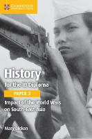 History for the IB Diploma Paper 3 Impact of the World Wars on South-East Asia by Mary Dicken