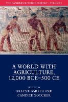 The Cambridge World History: Volume 2, A World with Agriculture, 12,000 BCE-500 CE by Graeme (University of Cambridge) Barker