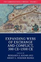 The Cambridge World History: Volume 5, Expanding Webs of Exchange and Conflict, 500CE-1500CE by Professor Benjamin Z. (Hebrew University of Jerusalem) Kedar