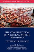 The Cambridge World History: Volume 6, The Construction of a Global World, 1400-1800 CE, Part 1, Foundations by Jerry H. (University of Hawaii, Manoa) Bentley