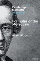 Formulas of the Moral Law by Allen (Indiana University, Bloomington) Wood