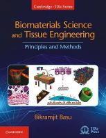 Biomaterials Science and Tissue Engineering Principles and Methods by Bikramjit (Indian Institute of Science, Bangalore) Basu