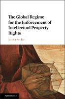 The Global Regime for the Enforcement of Intellectual Property Rights by Xavier Seuba