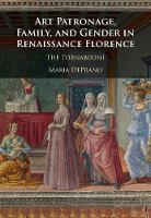 Art Patronage, Family, and Gender in Renaissance Florence The Tornabuoni by Maria Deprano