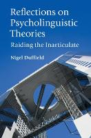 Reflections on Psycholinguistic Theories Raiding the Inarticulate by Nigel Duffield