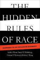 The Hidden Rules of Race Barriers to an Inclusive Economy by Andrea Flynn, Susan R. Holmberg, Dorian T. Warren, Felicia J. Wong