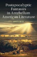 Postapocalyptic Fantasies in Antebellum American Literature by John (University of Nevada, Las Vegas) Hay