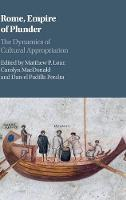 Rome, Empire of Plunder The Dynamics of Cultural Appropriation by Matthew (University of Nebraska, Lincoln) Loar