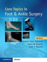 Core Topics in Foot and Ankle Surgery by Andrew Robinson