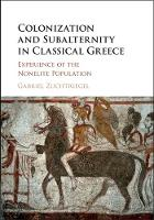Colonization and Subalternity in Classical Greece Experience of the Nonelite Population by Gabriel Zuchtriegel