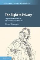 The Right to Privacy Origins and Influence of a Nineteenth-Century Idea by Megan (University of Melbourne) Richardson