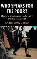 Who Speaks for the Poor? Electoral Geography, Party Entry, and Representation by Karen Long (Stanford University, California) Jusko