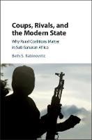Coups, Rivals, and the Modern State Why Rural Coalitions Matter in Sub-Saharan Africa by Beth S. (Rutgers University, New Jersey) Rabinowitz