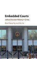 Embedded Courts Judicial Decision-Making in China by Kwai Hang (University of California, San Diego) Ng, Xin (City University of Hong Kong) He