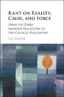 Kant on Reality, Cause, and Force From the Early Modern Tradition to the Critical Philosophy by Tal Glezer
