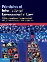 Principles of International Environmental Law by Philippe, QC (University College London) Sands, Jacqueline (University of Melbourne) Peel, Adriana (Universitat de Barce Fabra