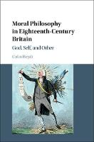 Moral Philosophy in Eighteenth-Century Britain God, Self, and Other by Colin (University of South Florida) Heydt
